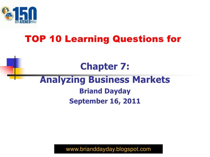 TOP 10 Learning Questions for          Chapter 7:  Analyzing Business Markets          Briand Dayday        September 16, ...