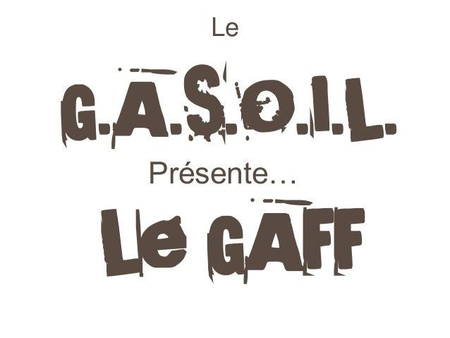 Le G.A.S.O.I.L.  Le GAFF  Présente…