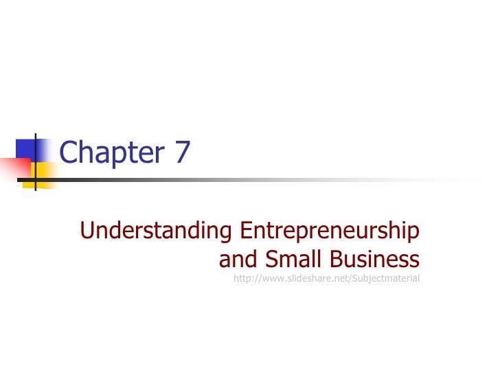 Chapter 7 Understanding Entrepreneurship             and Small Business              http://www.slideshare.net/Subjectmate...