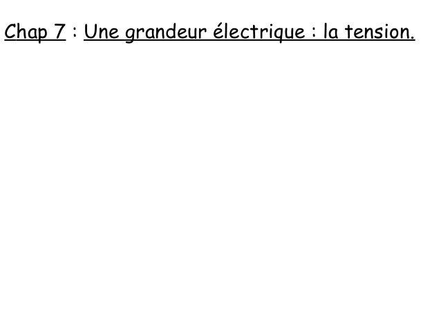 Chap 7 : Une grandeur électrique : la tension.