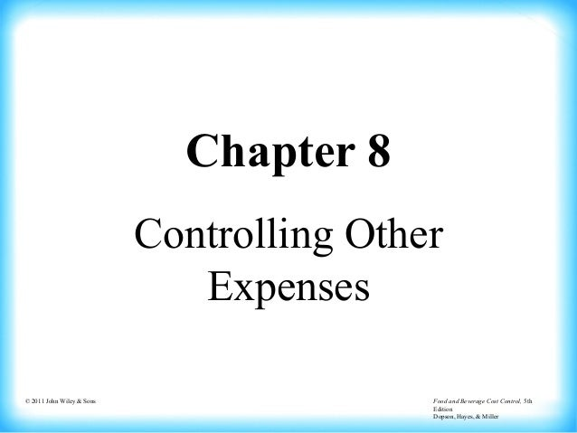 © 2011 John Wiley & Sons Food and Beverage Cost Control, 5th Edition Dopson, Hayes, & Miller Chapter 8 Controlling Other E...