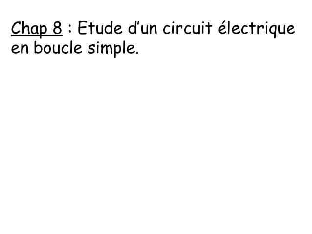 Chap 8 : Etude d'un circuit électrique en boucle simple.