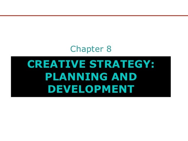 Chapter 8CREATIVE STRATEGY:  PLANNING AND   DEVELOPMENT