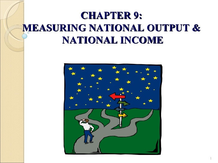 CHAPTER 9:  MEASURING NATIONAL OUTPUT &  NATIONAL INCOME