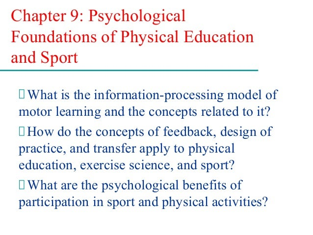 Chapter 9: Psychological Foundations of Physical Education and Sport What is the information-processing model of motor lea...