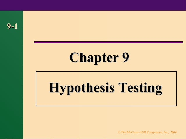 9-1         Chapter 9      Hypothesis Testing                © The McGraw-Hill Companies, Inc., 2000