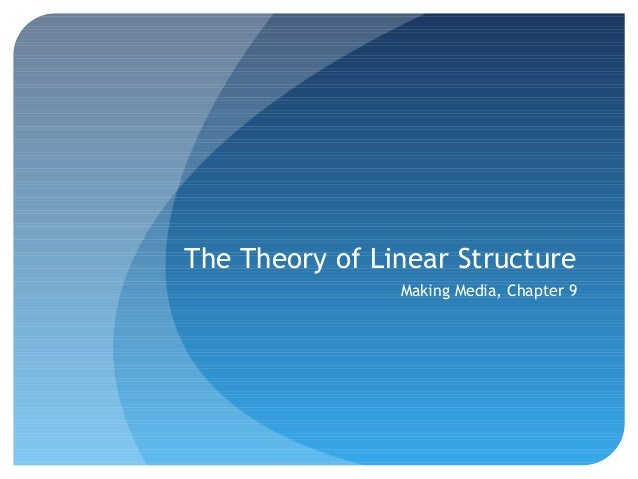 The Theory of Linear Structure                Making Media, Chapter 9