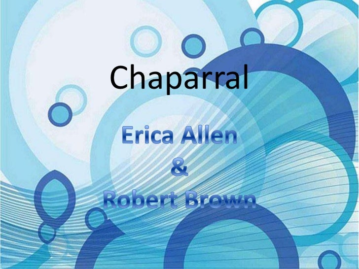 Chaparral<br />Erica Allen<br />&<br />Robert Brown<br />