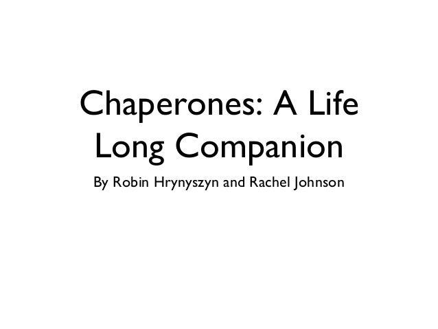 Chaperones: A Life Long Companion By Robin Hrynyszyn and Rachel Johnson