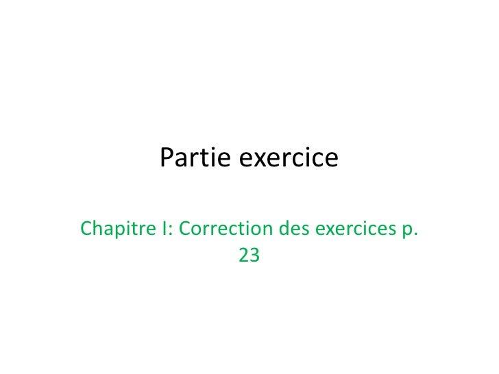 Partie exercice<br />Chapitre I: Correction des exercices p. 23<br />