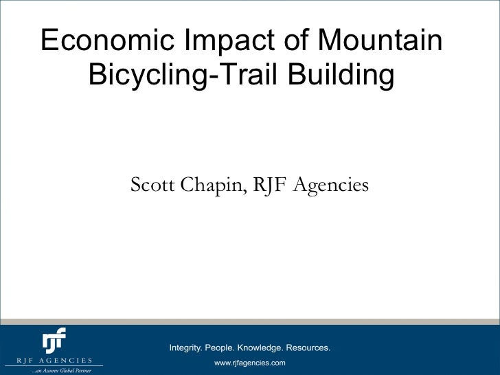 Economic Impact of Mountain Bicycling-Trail Building Scott Chapin, RJF Agencies