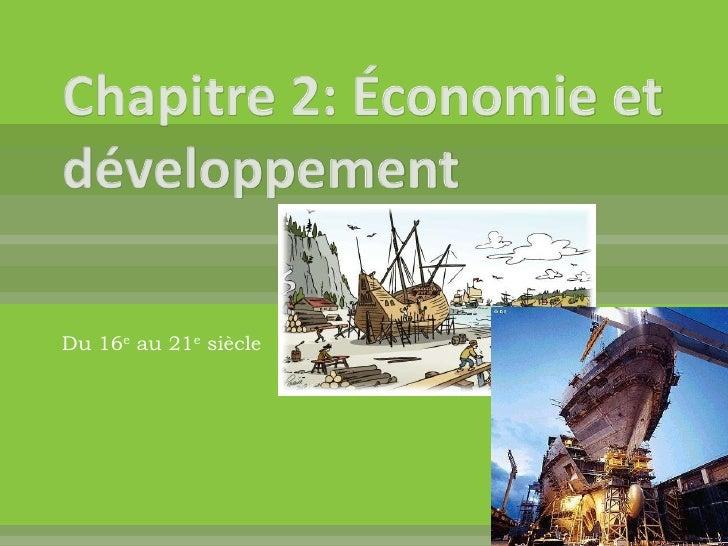 Chapitre 2: Économie et développement<br />Du 16e au 21e siècle<br />