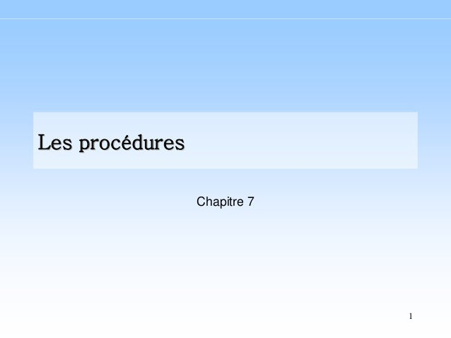 1 Les procéduresLes procédures Chapitre 7