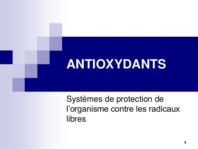 ANTIOXYDANTSSystèmes de protection del'organisme contre les radicauxlibres                                  1