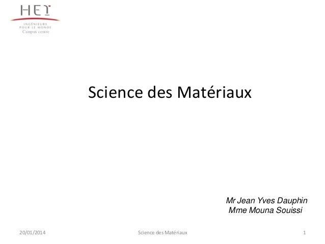 Campus centre  Science des Matériaux  Mr Jean Yves Dauphin Mme Mouna Souissi 20/01/2014  Science des Matériaux  1