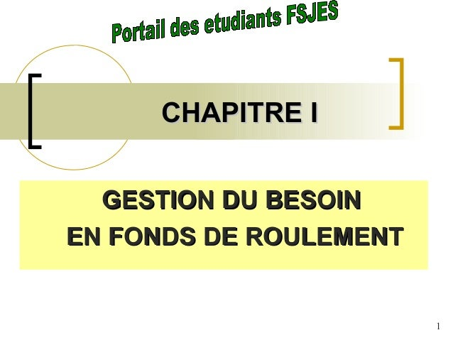 CHAPITRE I  GESTION DU BESOINEN FONDS DE ROULEMENT                        1