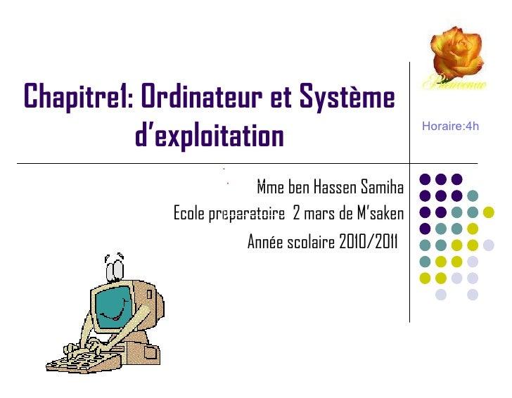 Chapitre1: Ordinateur et Système d'exploitation Mme ben Hassen Samiha Ecole preparatoire  2 mars de M'saken Année scolaire...