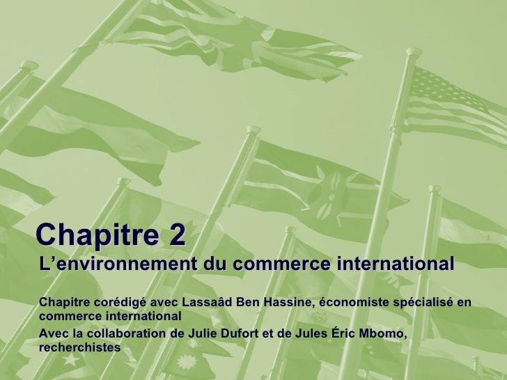 Chapitre 2 L'environnement du commerce international Chapitre corédigé avec Lassaâd Ben Hassine, économiste spécialisé en ...