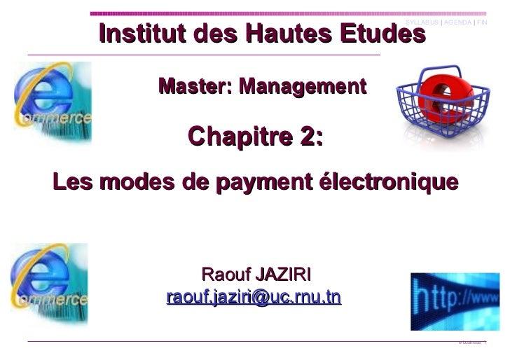 Chapitre 2: Les modes de payment électronique Institut des Hautes Etudes Master: Management Raouf JAZIRI [email_address]