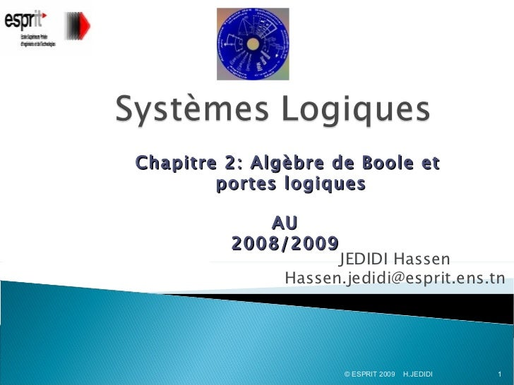 Chapitre 2: Algèbre de Boole et        portes logiques            AU         2008/2009                     JEDIDI Hassen  ...