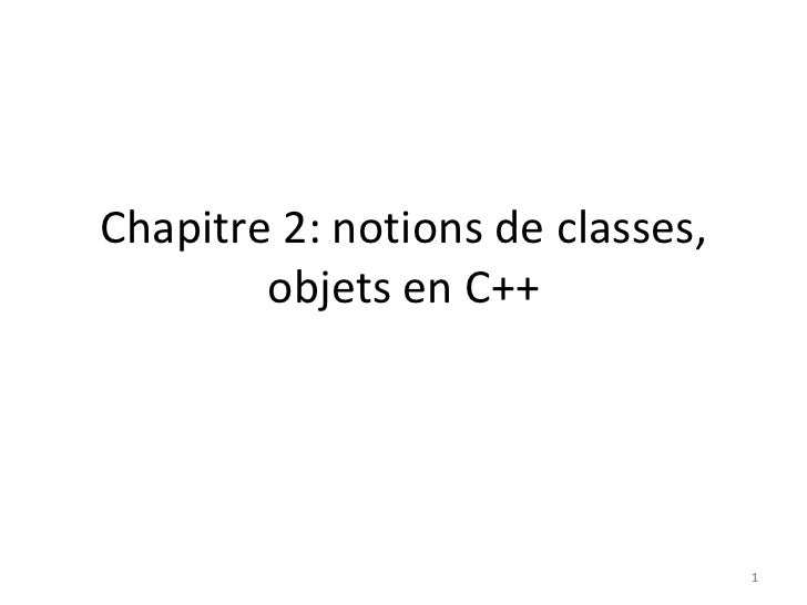 Chapitre 2: notions de classes,        objets en C++                                  1