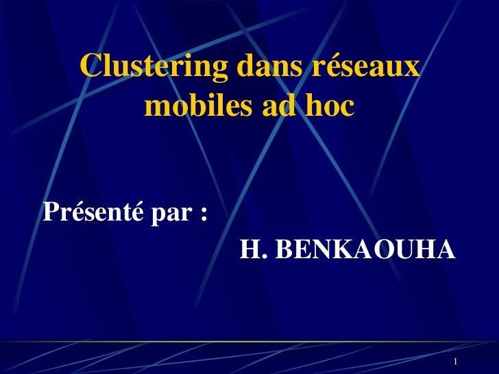 Clustering dans réseaux       mobiles ad hocPrésenté par :                 H. BENKAOUHA                             1