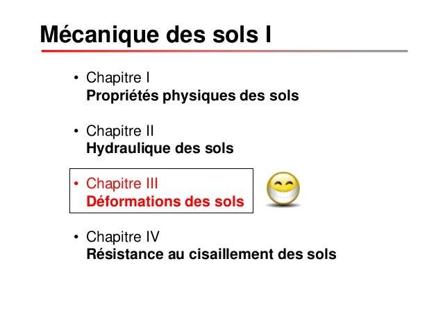 • Chapitre I Propriétés physiques des sols • Chapitre II Hydraulique des sols • Chapitre III Déformations des sols • Chapi...