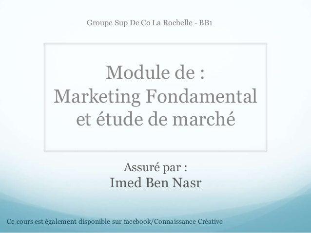 Assuré par : Imed Ben Nasr Module de : Marketing Fondamental et étude de marché Groupe Sup De Co La Rochelle - BB1 Ce cour...