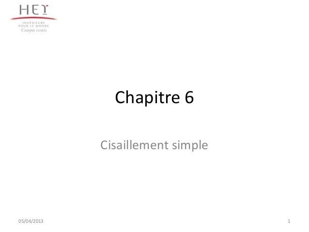 Campus centre                   Chapitre 6                 Cisaillement simple05/04/2013                             1