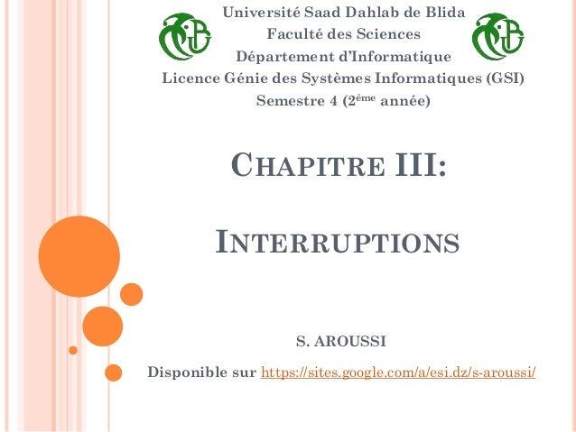 CHAPITRE III: INTERRUPTIONS Université Saad Dahlab de Blida Faculté des Sciences Département d'Informatique Licence Génie ...