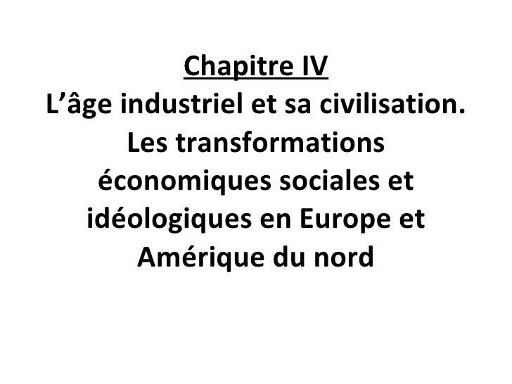 Chapitre IV L'âge industriel et sa civilisation. Les transformations économiques sociales et idéologiques en Europe et Amé...