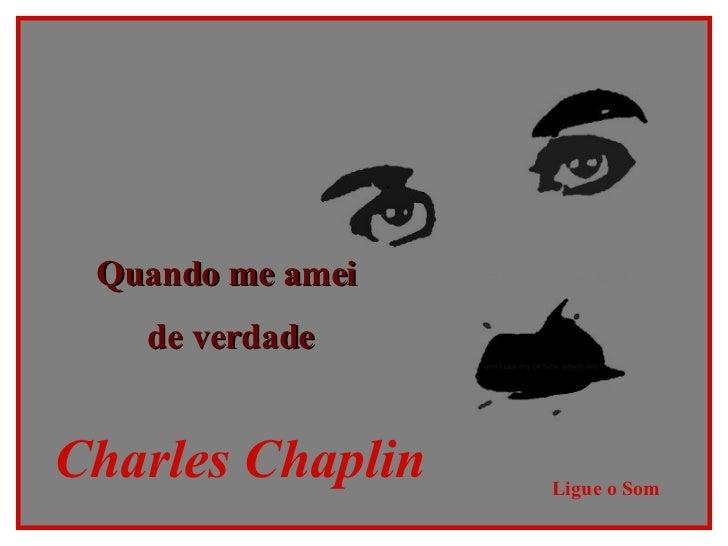 Quando me amei  de verdade Charles Chaplin Ligue o Som
