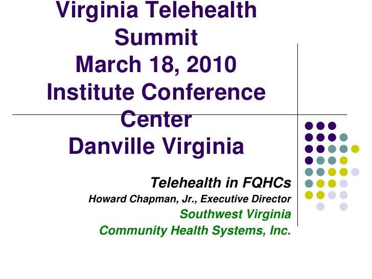 Virginia Telehealth        Summit    March 18, 2010 Institute Conference         Center   Danville Virginia               ...