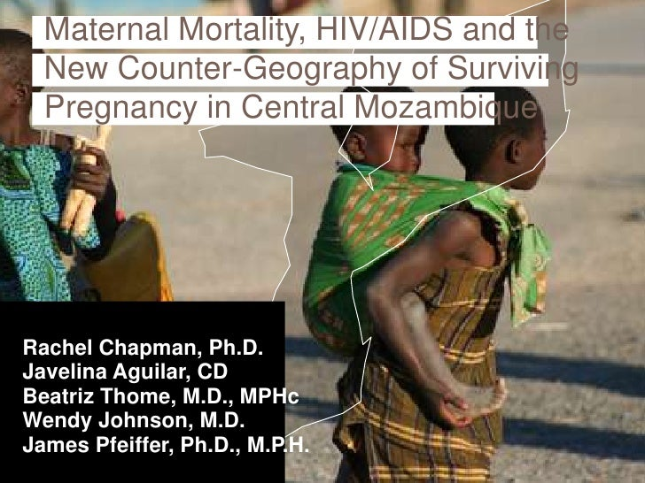 Maternal Mortality, HIV/AIDS and the  New Counter-Geography of Surviving  Pregnancy in Central MozambiqueRachel Chapman, P...