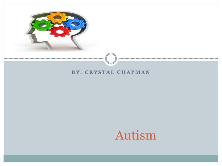By: Crystal Chapman<br />Autism<br />