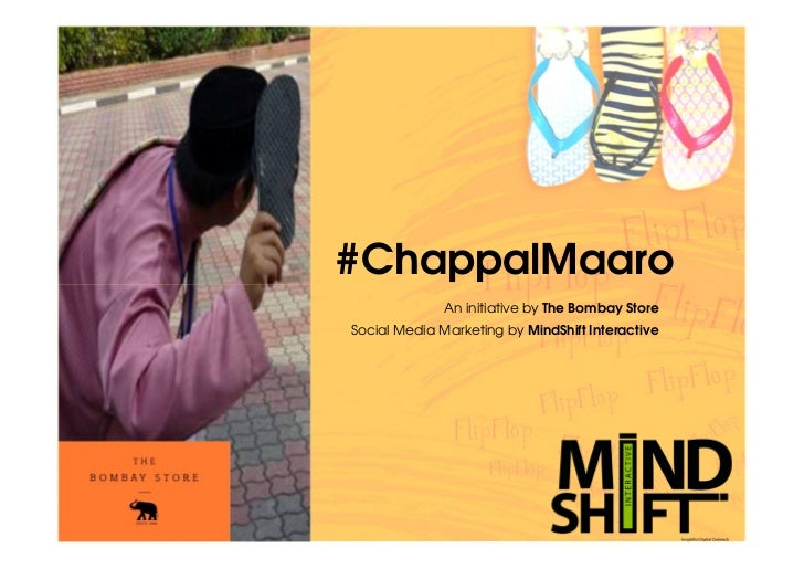 #ChappalMaaro              An initiative by The Bombay StoreSocial Media Marketing by MindShift Interactive