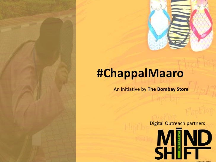 #ChappalMaaro  An initiative by The Bombay Store                 Digital Outreach partners