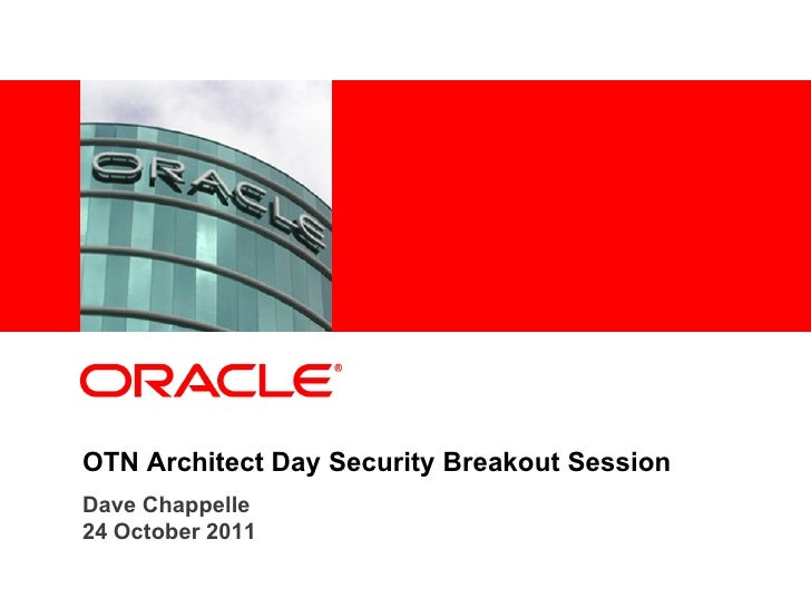 <Insert Picture Here>OTN Architect Day Security Breakout SessionDave Chappelle24 October 2011