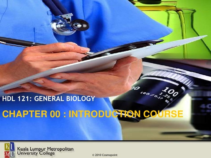 HDL 121: GENERAL BIOLOGYCHAPTER 00 : INTRODUCTION COURSECOURSE INTRODUCTION                       © 2010 Cosmopoint