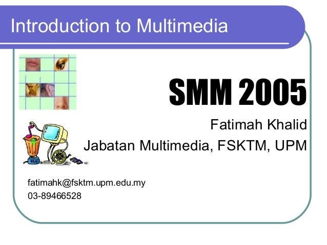 Introduction to Multimedia                              SMM 2005                               Fatimah Khalid             ...