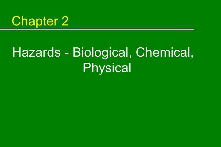 Chapter 2 <ul><li>Hazards - Biological, Chemical, Physical </li></ul>