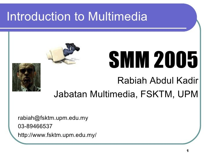 Introduction to Multimedia <ul><li>SMM 2005 </li></ul><ul><li>Rabiah Abdul Kadir </li></ul><ul><li>Jabatan Multimedia, FSK...