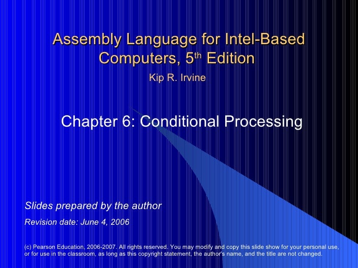 Assembly Language for Intel-Based Computers, 5 th  Edition  Chapter 6: Conditional Processing (c) Pearson Education, 2006-...