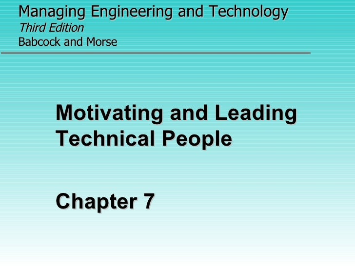 Managing Engineering and Technology   Third Edition Babcock and Morse <ul><li>Motivating and Leading Technical People </li...
