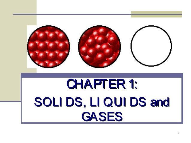 CHAPTER 1: SOLI DS, LI QUI DS and GASES 1