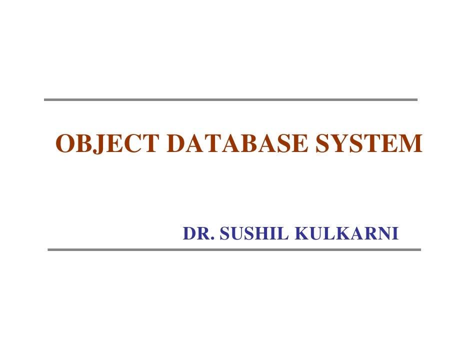 OBJECT DATABASE SYSTEM       DR. SUSHIL KULKARNI