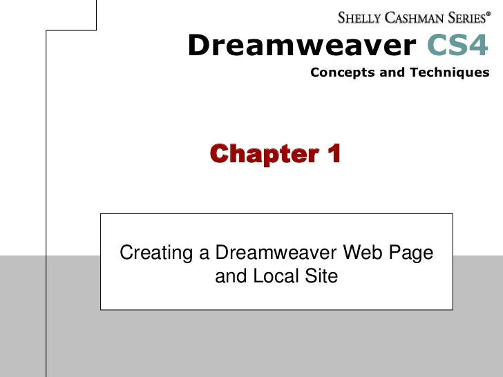 Chapter 1<br />Creating a Dreamweaver Web Page and Local Site<br />