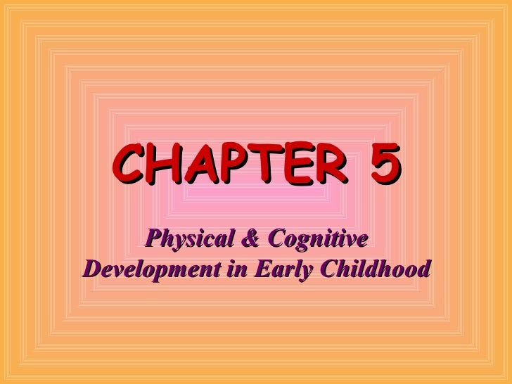 CHAPTER 5 Physical & Cognitive Development in Early Childhood