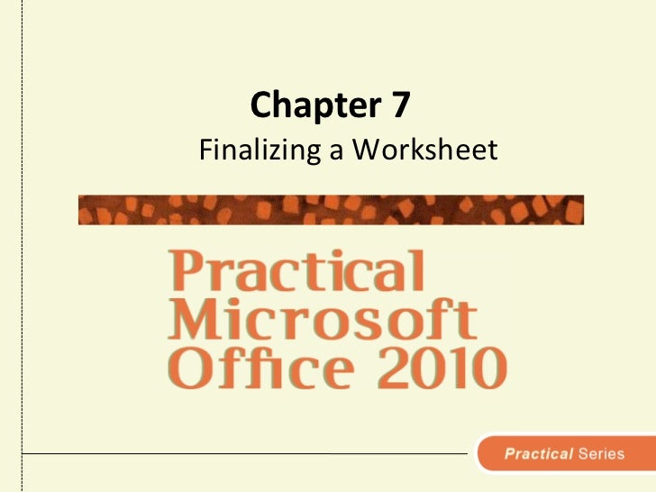 Chapter 7<br />Finalizing a Worksheet<br />