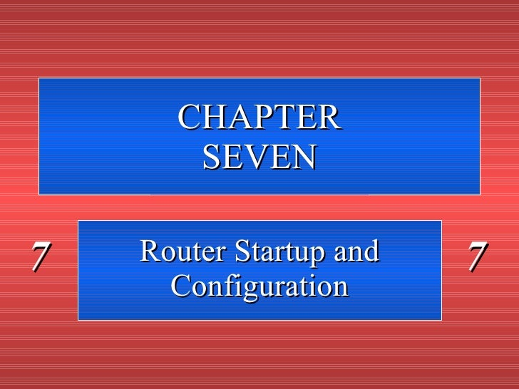 CHAPTER SEVEN Router Startup and Configuration